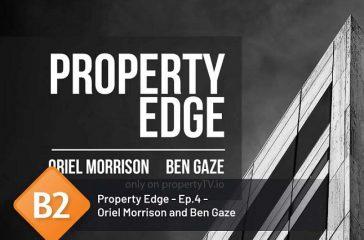 Property Edge – Ep.4 – Oriel Morrison and Ben Gaze