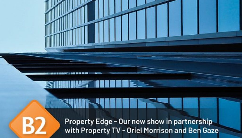 Property Edge – Our new show in partnership with Property TV – Oriel Morrison and Ben Gaze